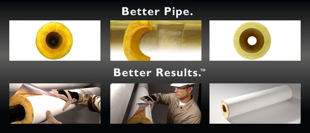 Owens Corning Fiberglass Pipe Insulation is Better Pipe for Better Results
